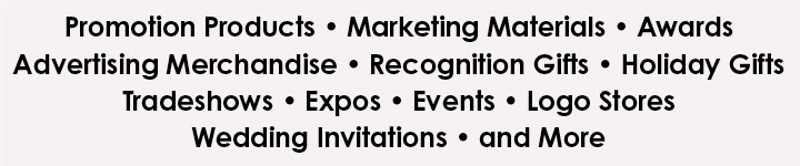 A list of categories we sell and places they are used at: promotional products, marketing materials, advertising merchandise, recognition gifts, awards, holiday gifts, executive gifts, tradeshows, expos, events, logo stores, wedding invitations, and more.