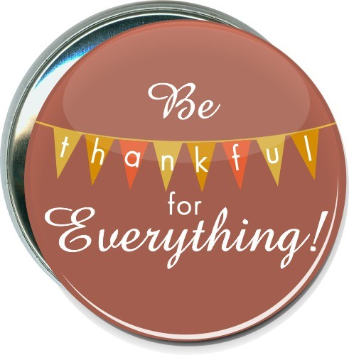 Be Thankful For Everything, Thanksgiving Button