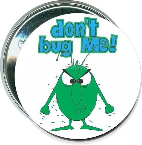 Don't bug me, Humorous Button