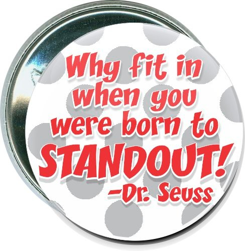 WHY FIT IN WHEN YOU WERE BORN TO STAND OUT Pinback Button Badge 1.5/""
