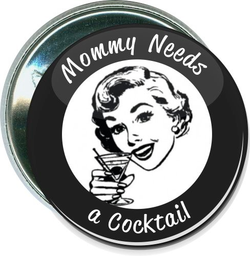 Mommy needs a cocktail, Humorous Button