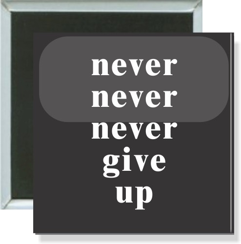 Never never never give up, Inspirational Button