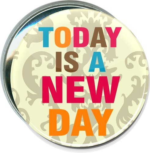 Today is a new day, Inspirational Button