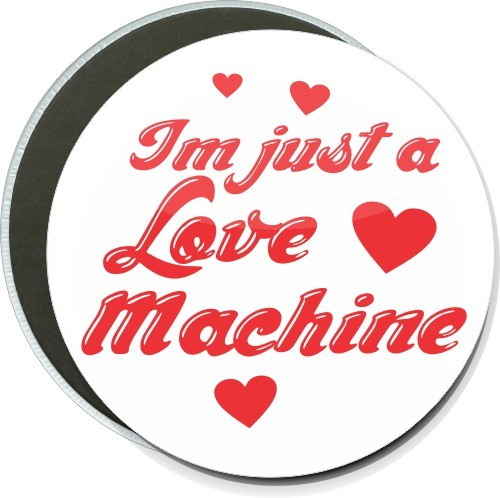 Im Just A Love Machine Humorous Button Hugn072 Pb60r Getbuttons Com