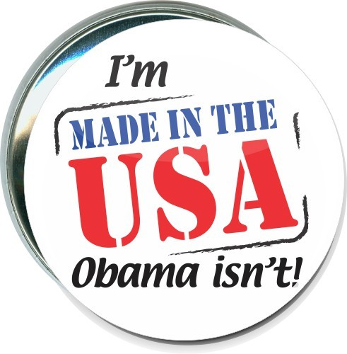 I'm Made in the USA, Obama isn't, Political Button