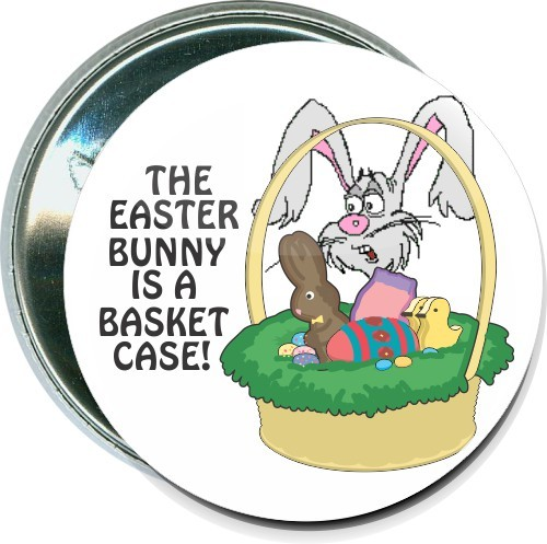 The Easter Bunny is a basket case, Holiday Button