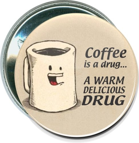 Coffee is a drug, Humorous Button