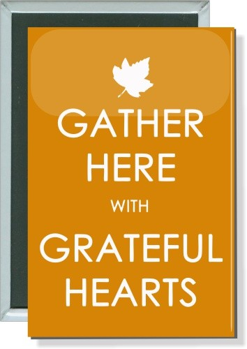 Gather here with greatful hearts, Thanksgiving Button